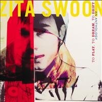 Zita Swoon - To Play, to Dream, to Drift, an Anthology