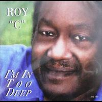 Roy C - I'm In Too Deep