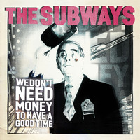The Subways - We Don't Need Money To Have A Good Time
