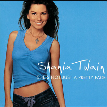 Shania Twain - She's Not Just A Pretty Face