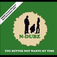 N-Dubz - You Better Not Waste My Time ((Curtis Lynch Ft Sabrina Washington Remix))