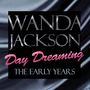 Wanda Jackson - Day Dreaming - The Early Years