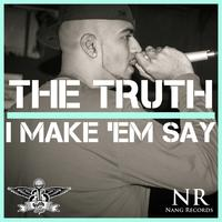 The Truth - I Make 'Em Say