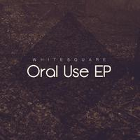 Whitesquare - Oral Use EP