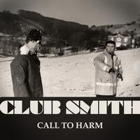 Club Smith - Call to Harm