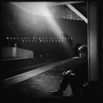 Scott Matthews - What The Night Delivers
