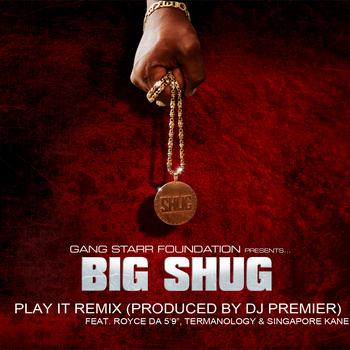 "Big Shug - Play It (Remix) (Feat. Royce Da 5'9"", Termanology & Singapore Kane) (Explicit)"
