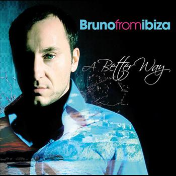 Bruno From Ibiza & Friends - A Better Way