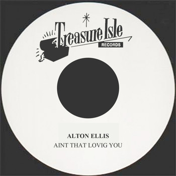 Alton Ellis - Aint That Loving You