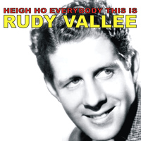 Rudy Vallee - Heigh Ho Everybody, This Is Rudy Vallee