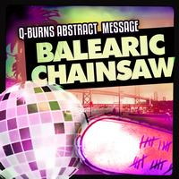 Q-Burns Abstract Message - Balearic Chainsaw