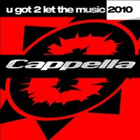 Cappella - U Got 2 Let The Music 2010