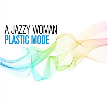 Plastic Mode - A Jazzy Woman