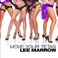 Lee Marrow - MOVE YOUR TETAS