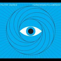 Filthy Dukes - Tupac Robot Club Rock (Explicit)