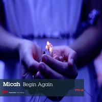 Micah - Begin Again
