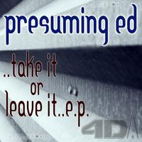 Presuming ED - Take It Or Leave It EP