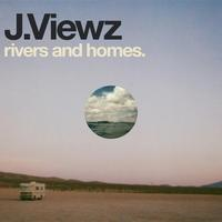 J.Viewz - Rivers and Homes. (Bonus Track Version)