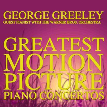 George Greeley With The Warner Bros. Orchestra - Greatest Motion Picture Piano Concertos