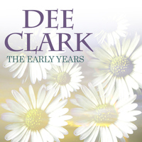 Dee Clark - The Early Years