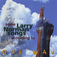 One Way - Some Larry Norman Songs According To One Way