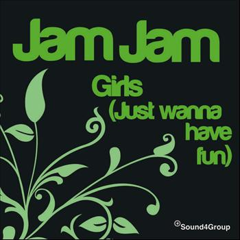 Jam Jam - Girls (Just Wanna Have Fun)