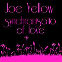 Joe Yellow - Synchronisation Of Love