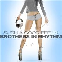 Brothers In Rhythm - Such A Good Feelin'
