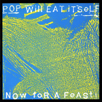 Pop Will Eat Itself - Now for a Feast! (25th Anniversary Expanded Edition)