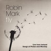 Robin Mark - Fly: Live from Ireland Songs of Praise and Worship
