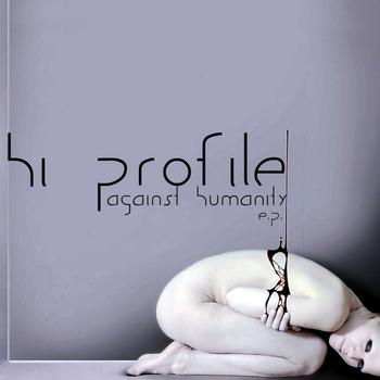 Hi Profile - Against Humanity E.P.