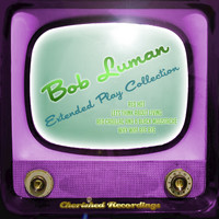 Bob Luman - Bob Luman - The Extended Play Collection