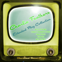 Charlie Feathers - Charlie Feathers - The Extended Play Collection