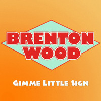 Brenton Wood - Gimme Little Sign
