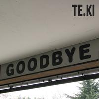 TE.KI - Goodbye