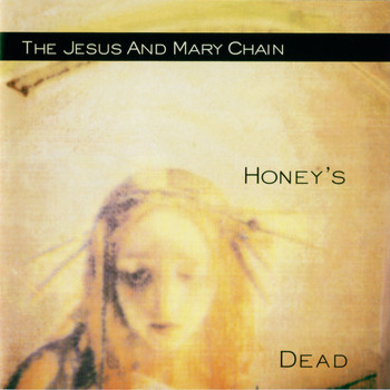 The Jesus And Mary Chain - Honey's Dead (Expanded Version [Explicit])