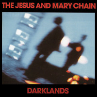The Jesus And Mary Chain - Darklands (Expanded Version [Explicit])