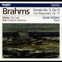 Izumi Tateno - Brahms : Piano Sonata No.3 Op.5, Two Rhapsodies Op.79 - Glinka : The Lark - Suk : Chanson d'amour