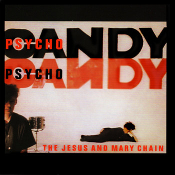 The Jesus And Mary Chain - Psychocandy (Expanded Version [Explicit])