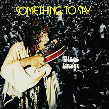Blues Image - Something To Say