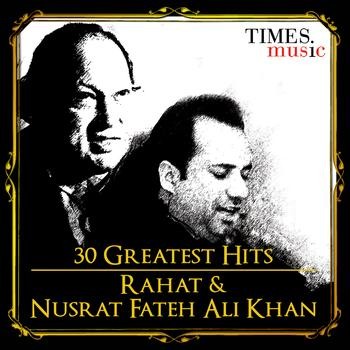 Rahat Fateh Ali Khan & Nusrat Fateh Ali Khan - 30 Greatest Hits Rahat and Nusrat Fateh Ali Khan