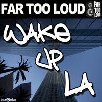 Far Too Loud - Wake Up LA