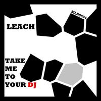 Leach - Take Me To Your DJ