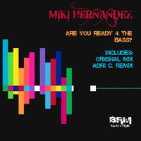 Miki Hernandez - Are You Ready 4 The Bass