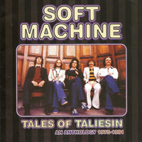 Soft Machine - Tales of Taliesin: An Anthology 1975 - 1981