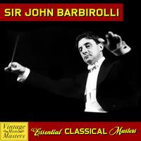 Sir John Barbirolli - Essential Classical Masters