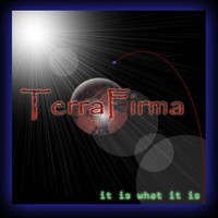 Terra Firma - It Is What It Is