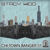 Stacy Kidd - CHI-Town Banger EP
