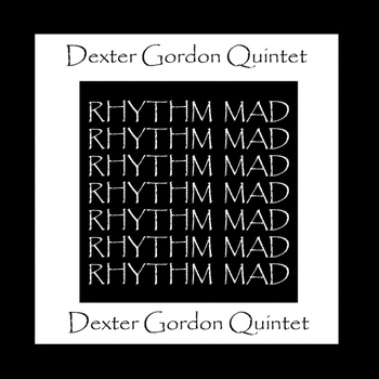 Dexter Gordon Quintet - Rhythm Mad