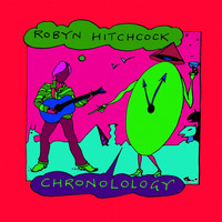 Various Artists - Chronolology: The Very Best of Robyn Hitchcock